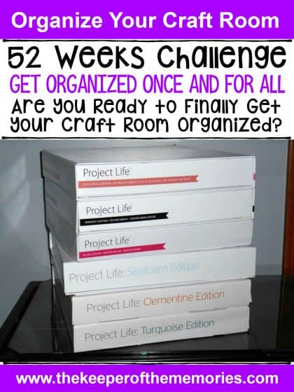 stack of Project Life kits with text: 52 Weeks Challenge. Get Organized Once and For All. Are You Ready to Finally Get Your Craft Room Organized?