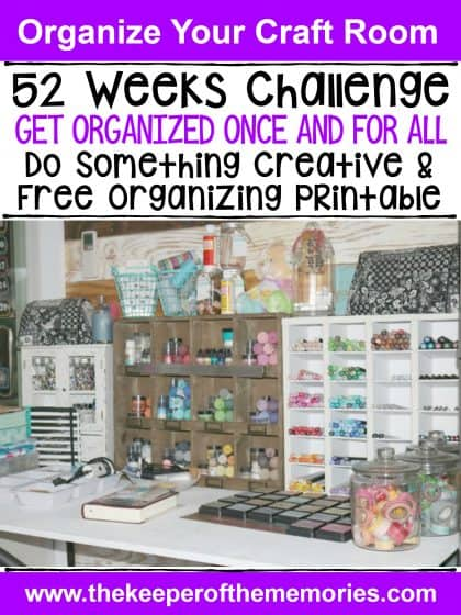 organized craft room workspace with text: 52 Weeks Challenge. Get Organized Once and For All. Do Something Creative & Free Organizing Printable