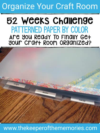 patterned paper in Cropper Hopper with text overlay: 52 Weeks Challenge. Patterned Paper by Color. Are You Ready to Finally Get Your Craft Room Organized?
