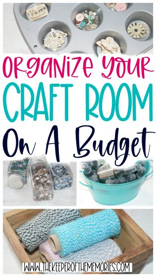 collage of craft supplies with text: Organize Your Craft Room On A Budget