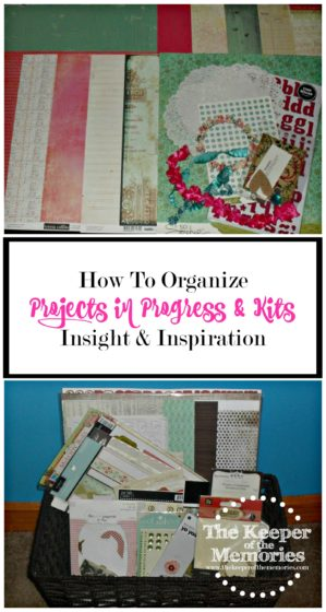 DIY scrapbooking kit and basket of embellishments with text: How To Organize Projects in Progress & Kits