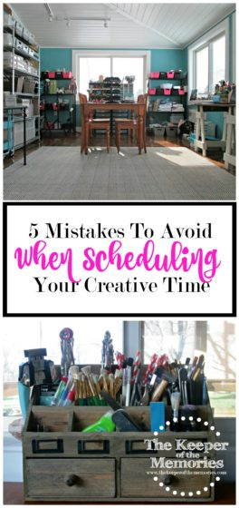 collage of organized craft room photos with text: 5 Mistakes to Avoid When Scheduling Your Creative Time