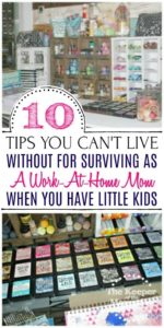 10 Tips You Can't Live Without for Surviving As A Work-At-Home Mom When You Have Little Kids