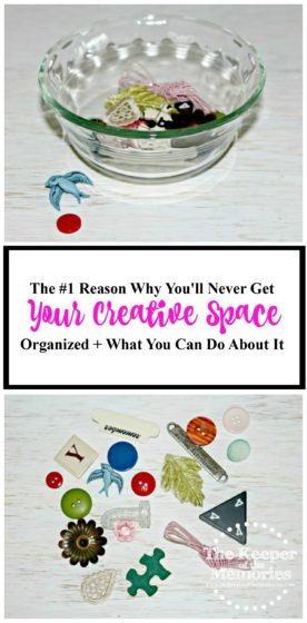 collage of embellishments with text: The #1 Reason Why You'll Never Get Your Creative Space Organized + What You Can Do About It