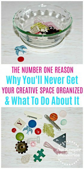 collage of embellishments with text: The Number One Reason Why You'll Never Get Your Creative Space Organized & What To Do About It