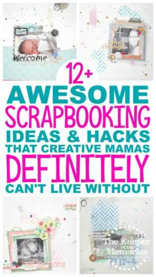 collage of 12x12 scrapbook layouts with text: 12+ Awesome Scrapbooking Ideas & Hacks that Creative Mamas Definitely Can't Live Without