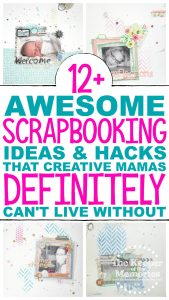 12+ Awesome Scrapbooking Ideas & Hacks That Creative Mamas Definitely Can't Live Without