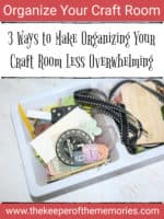 3 Ways to Make Organizing Your Craft Room Less Overwhelming