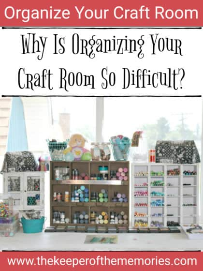 organized craft workspace with text overlay: Why Is Organizing Your Craft Room So Difficult