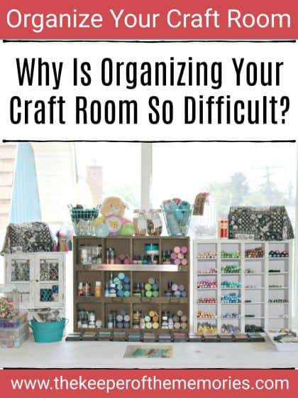 organized craft workspace with text overlay: Why Organizing Your Craft Room Is So Difficult