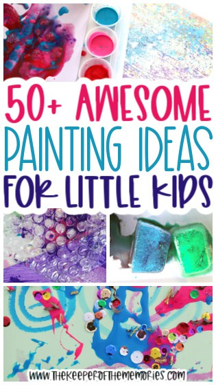 collage of painting for kids ideas with text: 50+ Awesome Painting Ideas for Little Kids